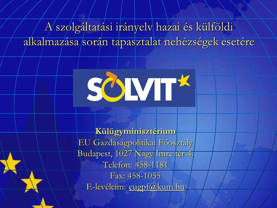 A szolgáltatási irányelv hazai és külföldi alkalmazása során tapasztalat nehézségek esetére Külügyminisztérium EU Gazdaságpolitikai Főosztály Budapest, 1027 Nagy Imre tér 4.