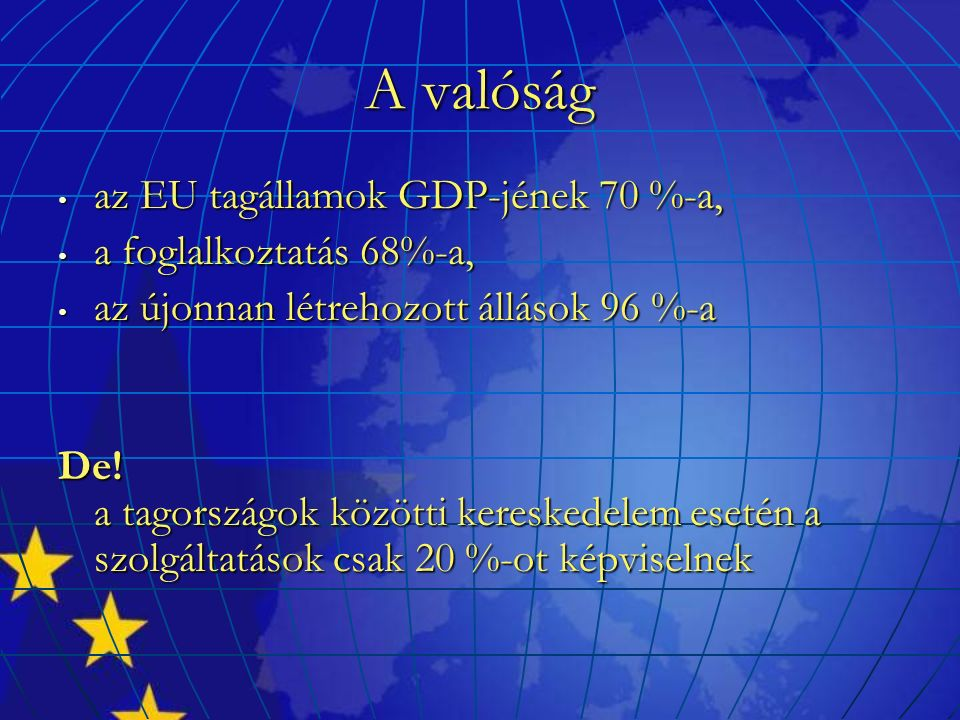 A valóság az EU tagállamok GDP-jének 70 %-a, az EU tagállamok GDP-jének 70 %-a, a foglalkoztatás 68%-a, a foglalkoztatás 68%-a, az újonnan létrehozott állások 96 %-a az újonnan létrehozott állások 96 %-a De.