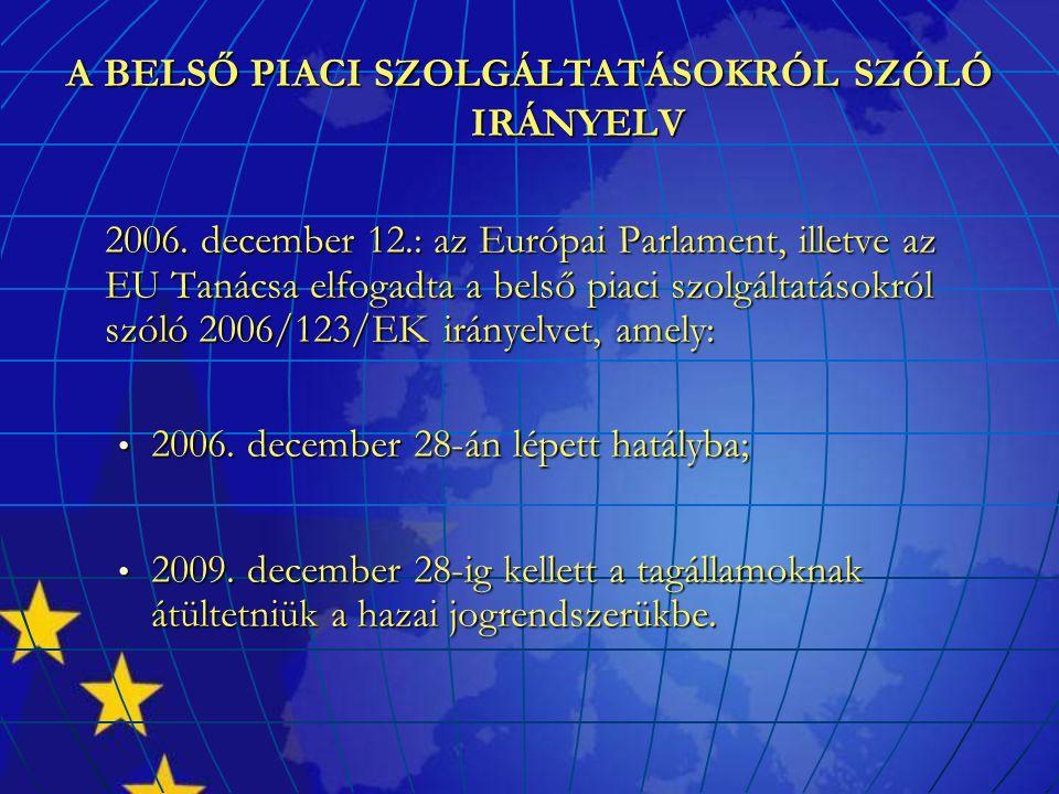 A BELSŐ PIACI SZOLGÁLTATÁSOKRÓL SZÓLÓ IRÁNYELV 2006. december 12.: az Európai Parlament, illetve az EU Tanácsa elfogadta a belső piaci szolgáltatásokr