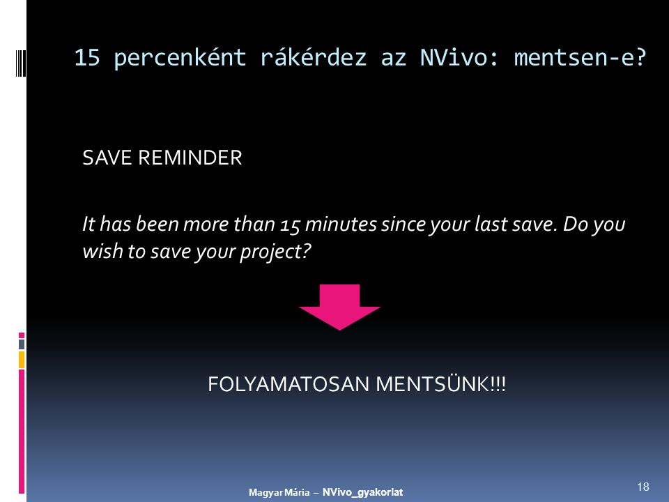15 percenként rákérdez az NVivo: mentsen-e? SAVE REMINDER It has been more than 15 minutes since your last save. Do you wish to save your project? FOL