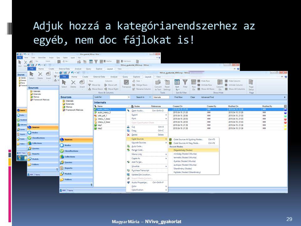 Adjuk hozzá a kategóriarendszerhez az egyéb, nem doc fájlokat is! 29 Magyar Mária – NVivo_gyakorlat