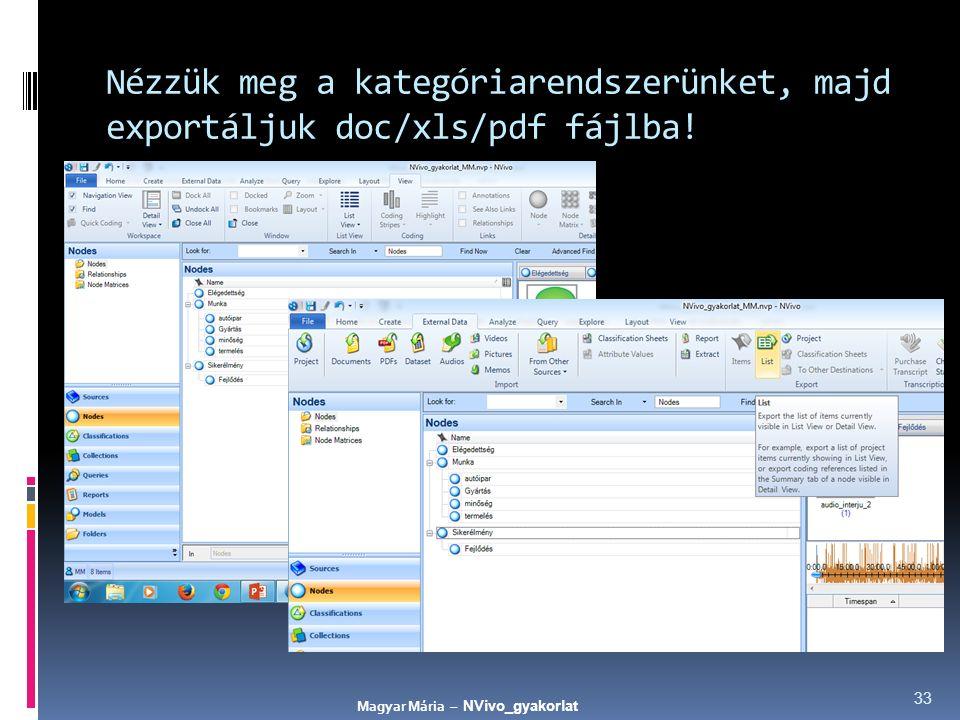 Nézzük meg a kategóriarendszerünket, majd exportáljuk doc/xls/pdf fájlba! 33 Magyar Mária – NVivo_gyakorlat