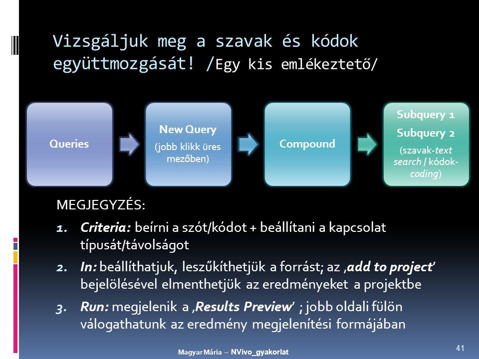 Vizsgáljuk meg a szavak és kódok együttmozgását. / Egy kis emlékeztető/ MEGJEGYZÉS: 1.