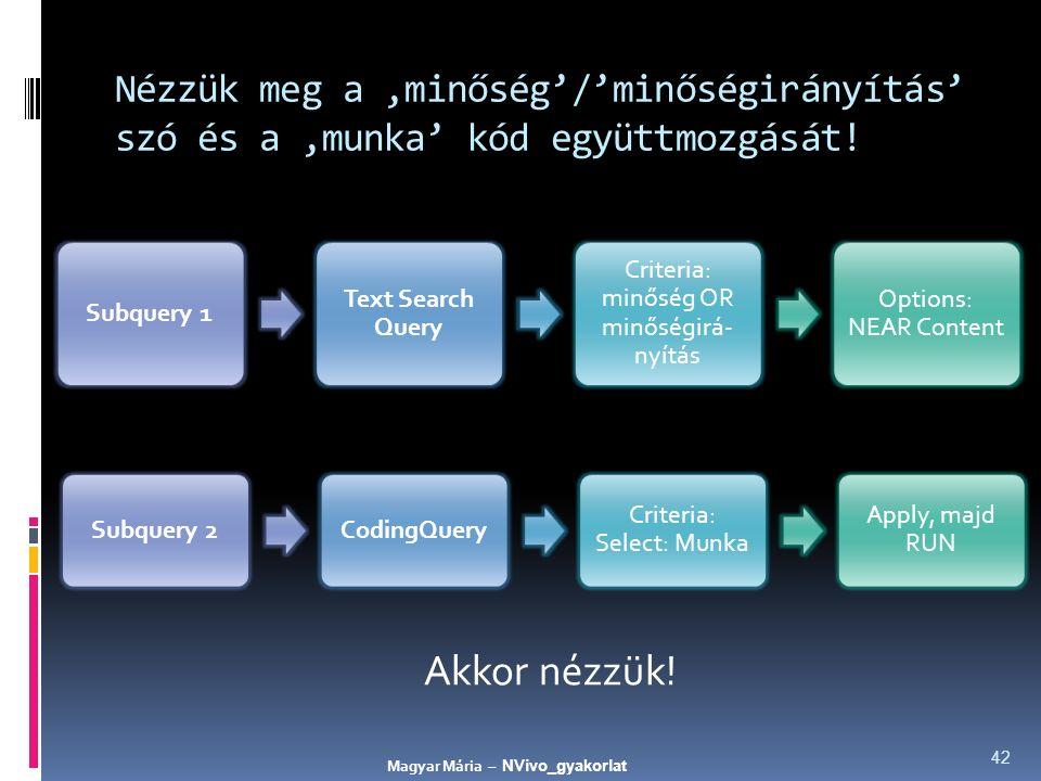 Nézzük meg a 'minőség'/'minőségirányítás' szó és a 'munka' kód együttmozgását! 42 Akkor nézzük! Subquery 1 Text Search Query Criteria: minőség OR minő