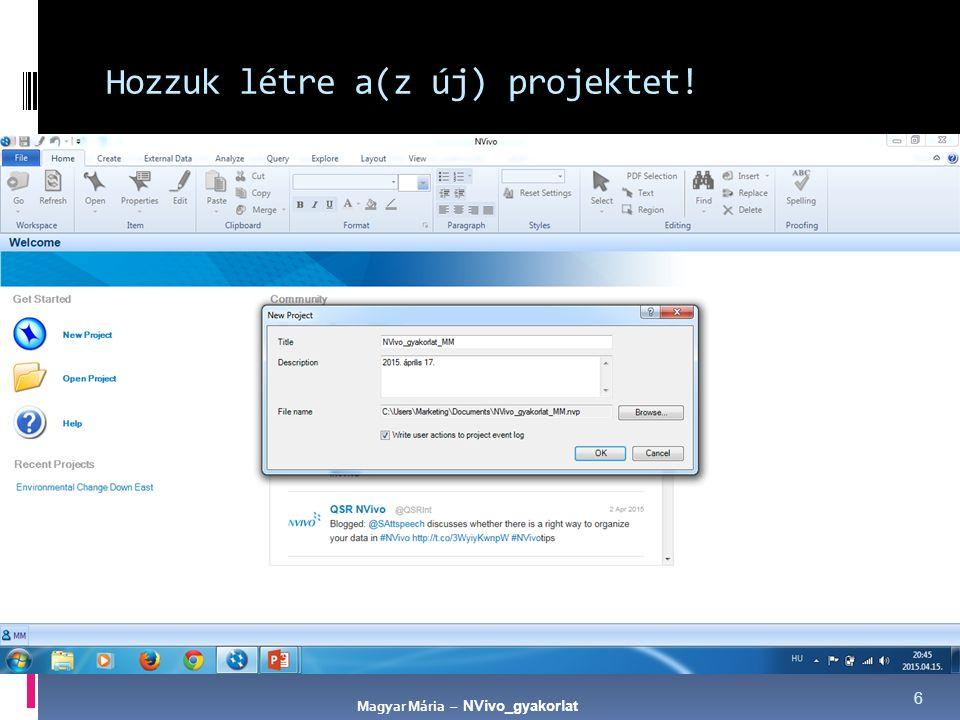 6 Hozzuk létre a(z új) projektet! Magyar Mária – NVivo_gyakorlat