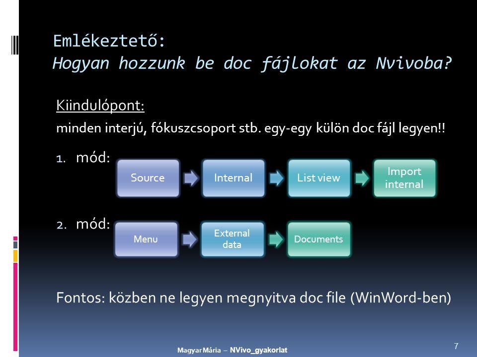 Emlékeztető: Hogyan hozzunk be doc fájlokat az Nvivoba? Kiindulópont: minden interjú, fókuszcsoport stb. egy-egy külön doc fájl legyen!! 1. mód: 2. mó