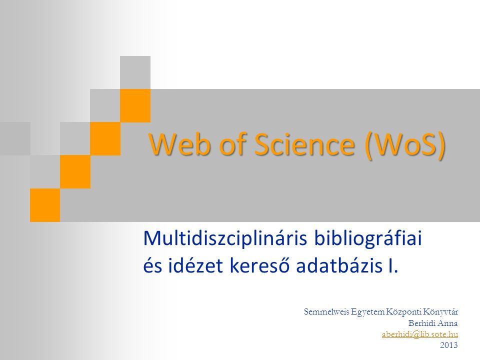 Web of Science (WoS) Multidiszciplináris bibliográfiai és idézet kereső adatbázis I.
