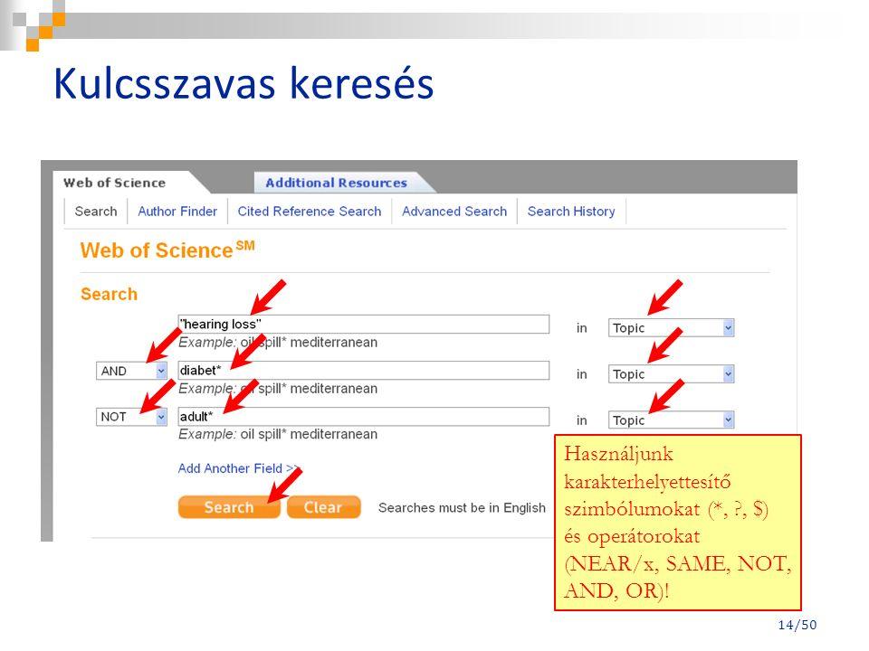 Kulcsszavas keresés 14/50 Használjunk karakterhelyettesítő szimbólumokat (*, , $) és operátorokat (NEAR/x, SAME, NOT, AND, OR)!