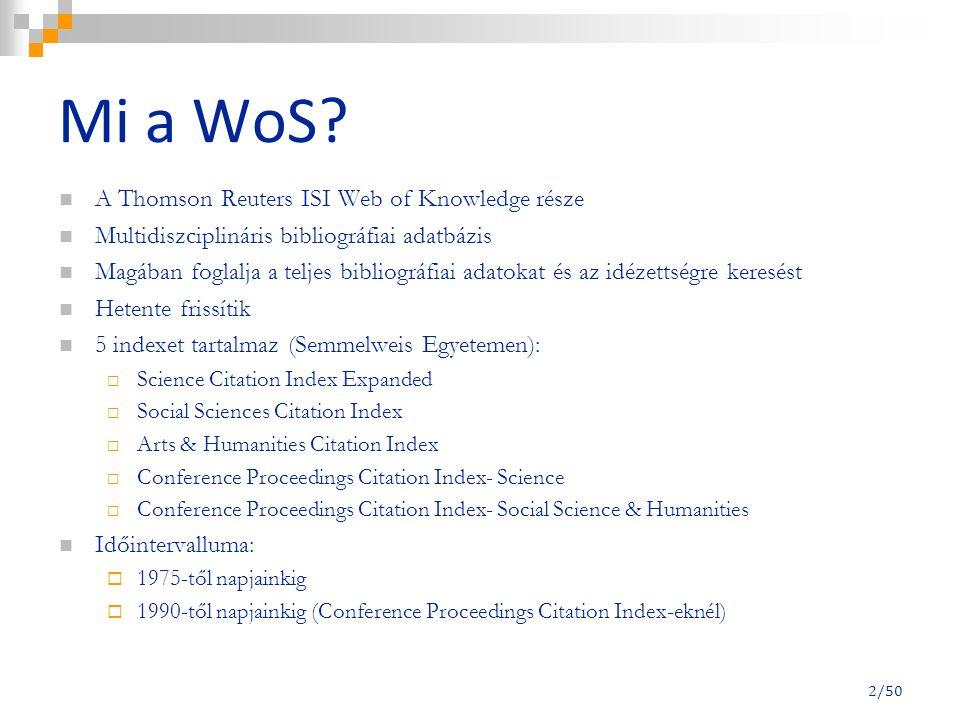 Mi a WoS? A Thomson Reuters ISI Web of Knowledge része Multidiszciplináris bibliográfiai adatbázis Magában foglalja a teljes bibliográfiai adatokat és