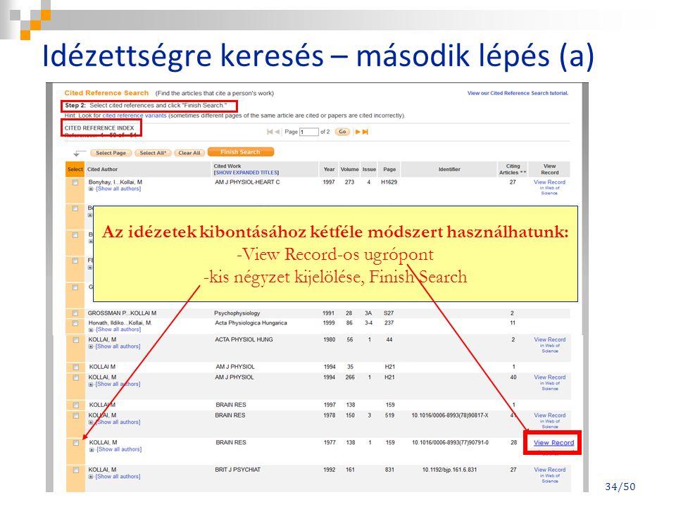 Idézettségre keresés – második lépés (a) 34/50 Az idézetek kibontásához kétféle módszert használhatunk: -View Record-os ugrópont -kis négyzet kijelölése, Finish Search