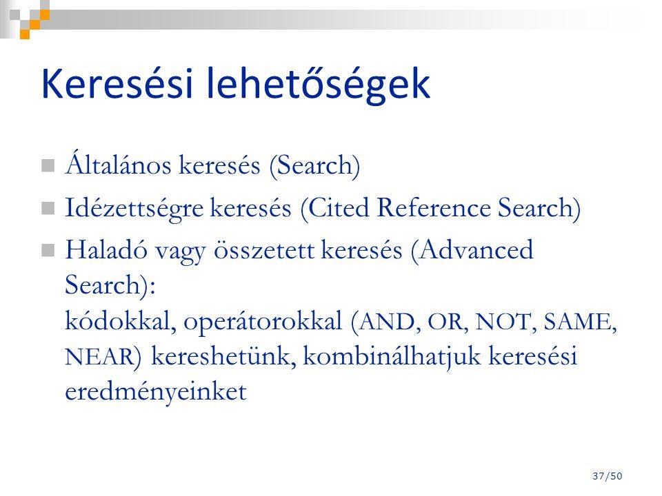 37/50 Keresési lehetőségek Általános keresés (Search) Idézettségre keresés (Cited Reference Search) Haladó vagy összetett keresés (Advanced Search): kódokkal, operátorokkal ( AND, OR, NOT, SAME, NEAR ) kereshetünk, kombinálhatjuk keresési eredményeinket