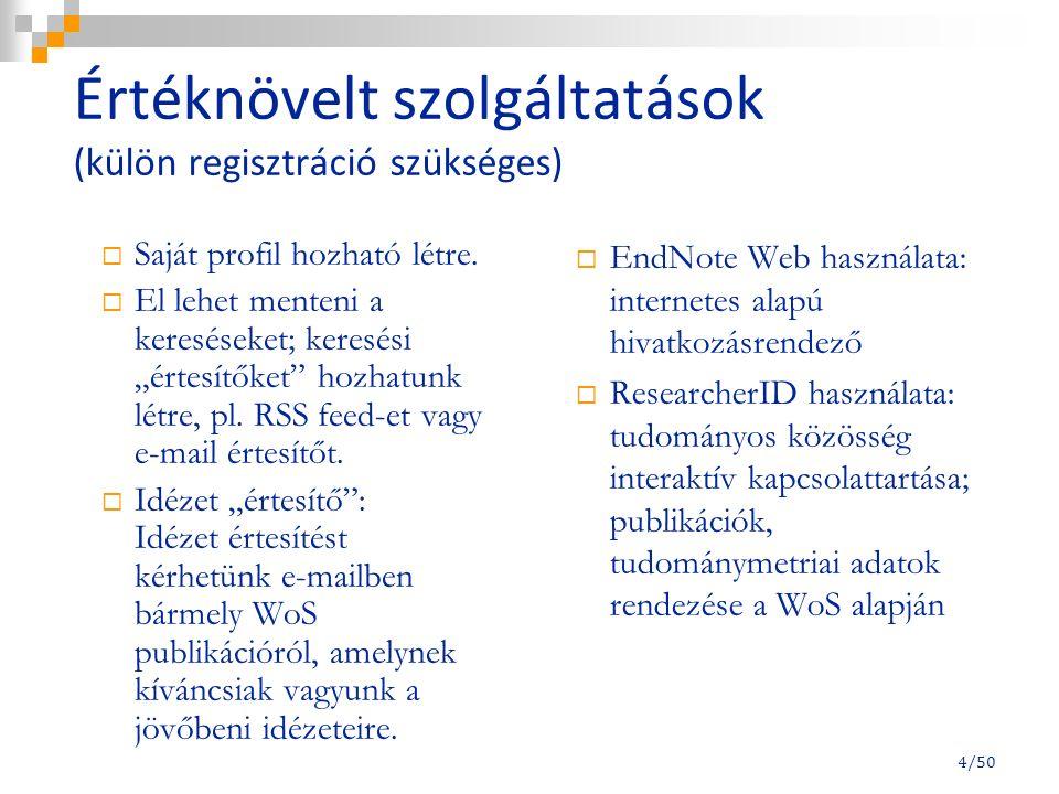 Elérés A Semmelweis Egyetem Központi Könyvtár honlapján: Források: Adatbázisok: ISI Web of Knowledge címke alatt Web of Science link 5/50