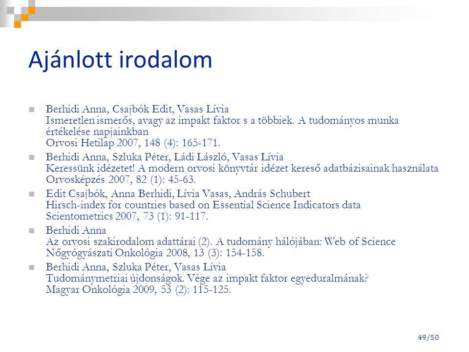 49/50 Ajánlott irodalom Berhidi Anna, Csajbók Edit, Vasas Lívia Ismeretlen ismerős, avagy az impakt faktor s a többiek.