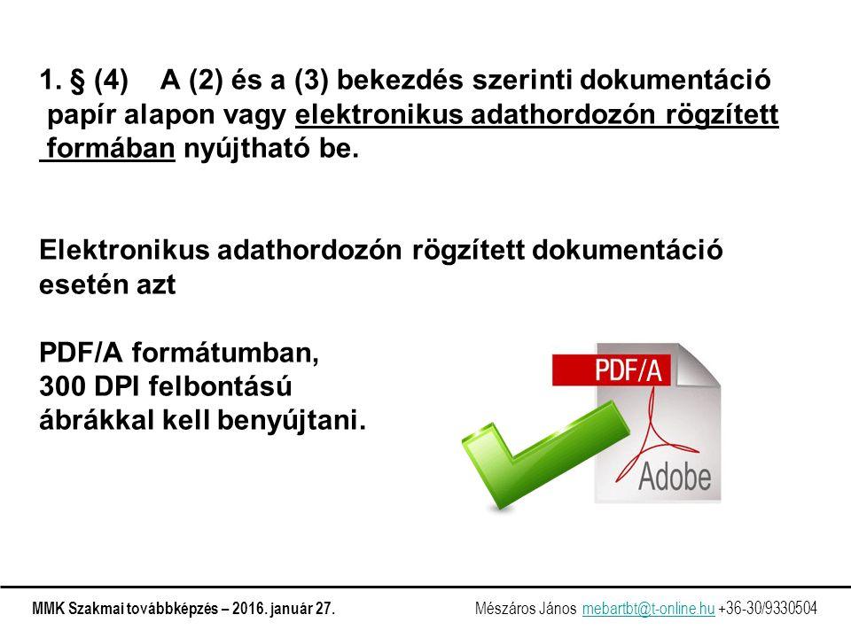 1. § (4) A (2) és a (3) bekezdés szerinti dokumentáció papír alapon vagy elektronikus adathordozón rögzített formában nyújtható be. Elektronikus adath