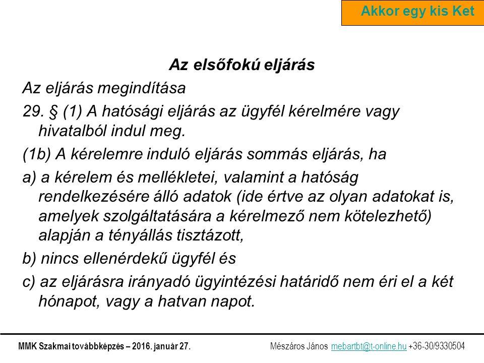 (1c) Ha a hatóság megállapítja, hogy az (1b) bekezdésben meghatározott bármely feltétel nem áll fenn, a sommás eljárás szabályait mellőzi, és függő hatályú döntést vagy a 71/A.