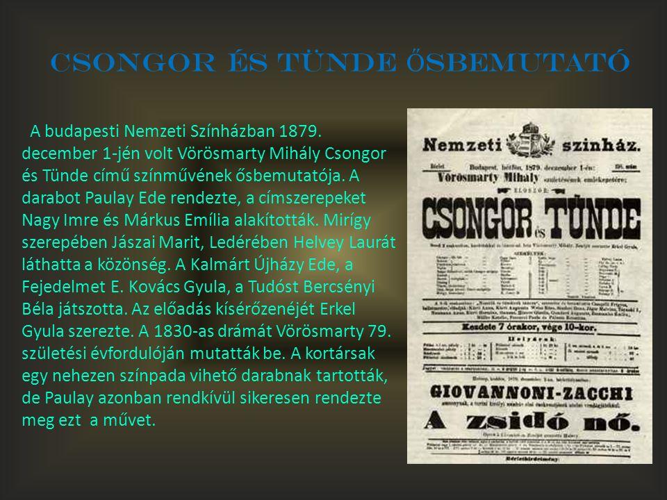 A budapesti Nemzeti Színházban 1879. december 1-jén volt Vörösmarty Mihály Csongor és Tünde című színművének ősbemutatója. A darabot Paulay Ede rendez
