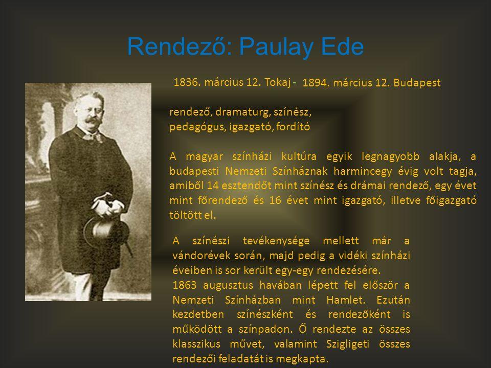 Rendező: Paulay Ede rendező, dramaturg, színész, pedagógus, igazgató, fordító A magyar színházi kultúra egyik legnagyobb alakja, a budapesti Nemzeti Színháznak harmincegy évig volt tagja, amiből 14 esztendőt mint színész és drámai rendező, egy évet mint főrendező és 16 évet mint igazgató, illetve főigazgató töltött el.