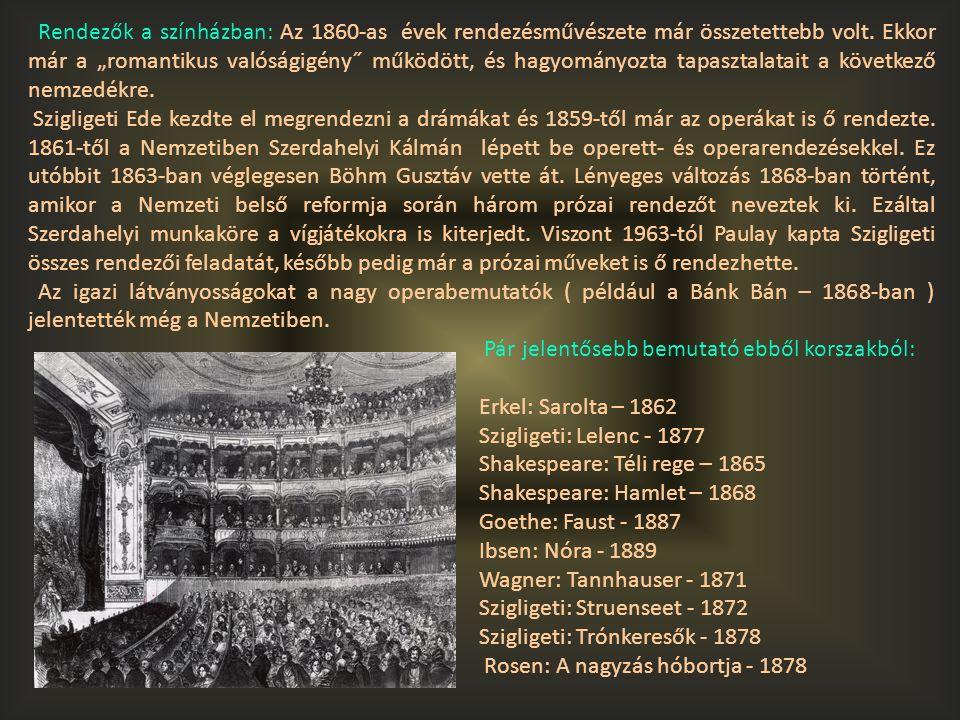 """Rendezők a színházban: Az 1860-as évek rendezésművészete már összetettebb volt. Ekkor már a """"romantikus valóságigény˝ működött, és hagyományozta tapas"""