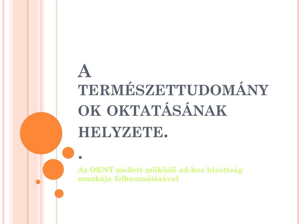 A TERMÉSZETTUDOMÁNY OK OKTATÁSÁNAK HELYZETE..