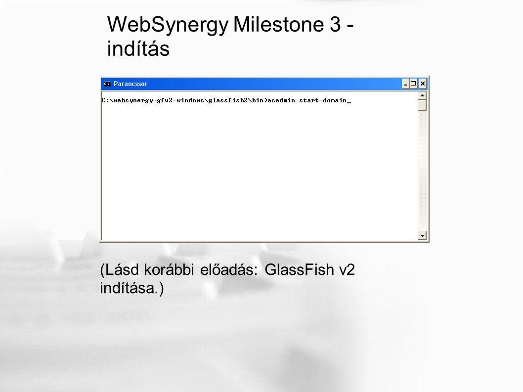 WebSynergy Milestone 3 - indítás (Lásd korábbi előadás: GlassFish v2 indítása.)