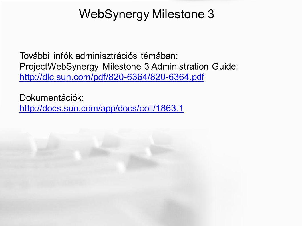 További infók adminisztrációs témában: ProjectWebSynergy Milestone 3 Administration Guide: http://dlc.sun.com/pdf/820-6364/820-6364.pdf Dokumentációk: http://docs.sun.com/app/docs/coll/1863.1