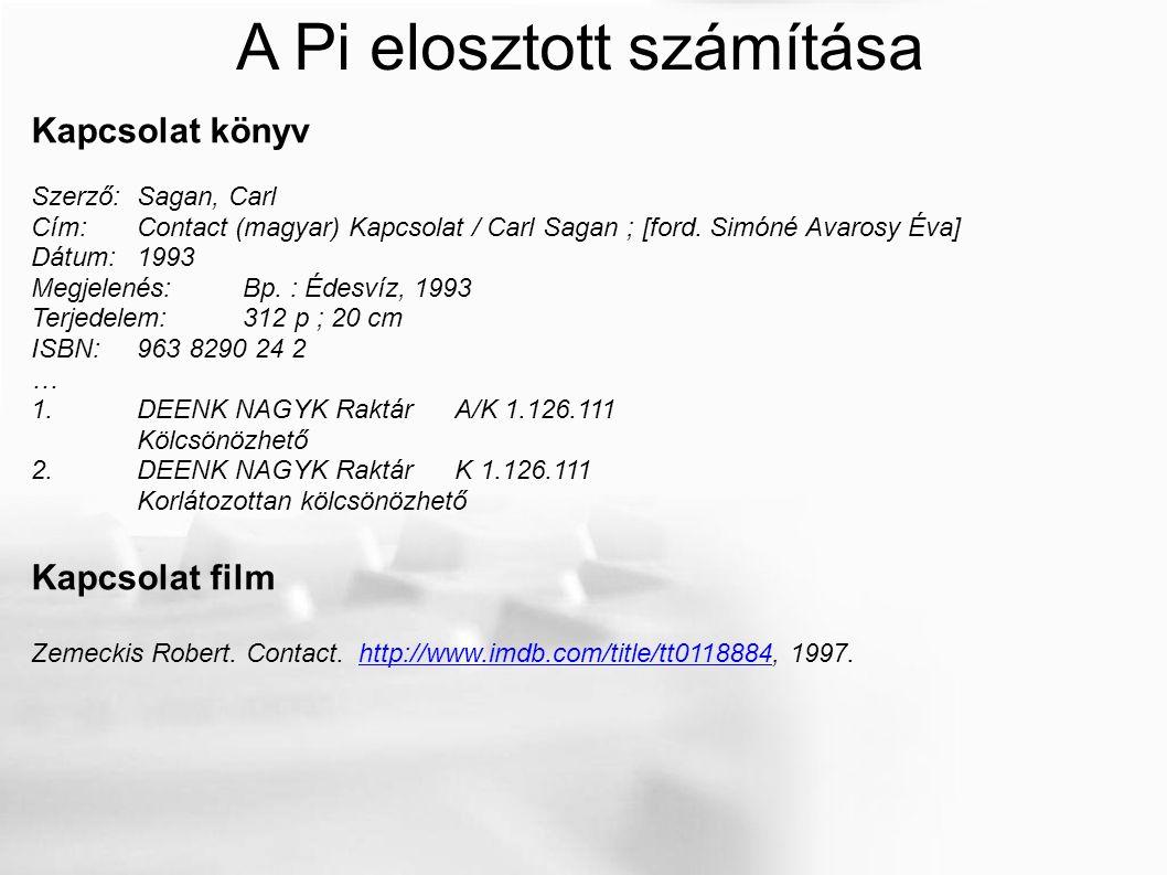 A Pi elosztott számítása Kapcsolat könyv Szerző:Sagan, Carl Cím:Contact (magyar) Kapcsolat / Carl Sagan ; [ford.