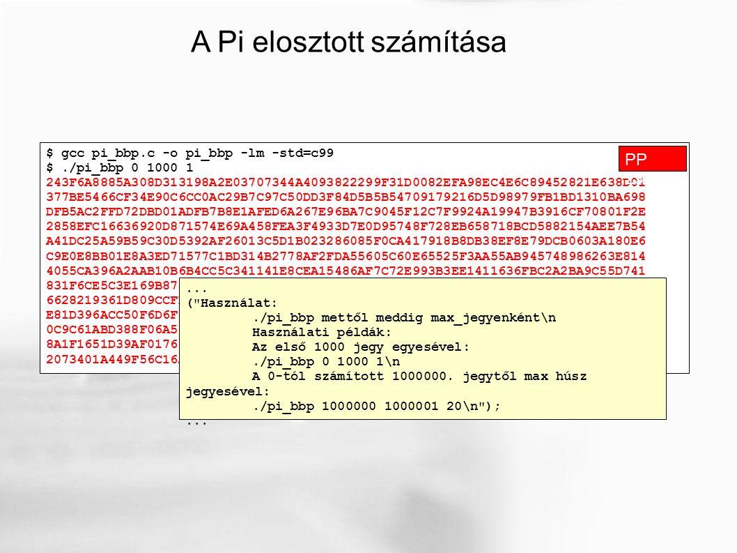 A Pi elosztott számítása $ gcc pi_bbp.c -o pi_bbp -lm -std=c99 $./pi_bbp 0 1000 1 243F6A8885A308D313198A2E03707344A4093822299F31D0082EFA98EC4E6C894528