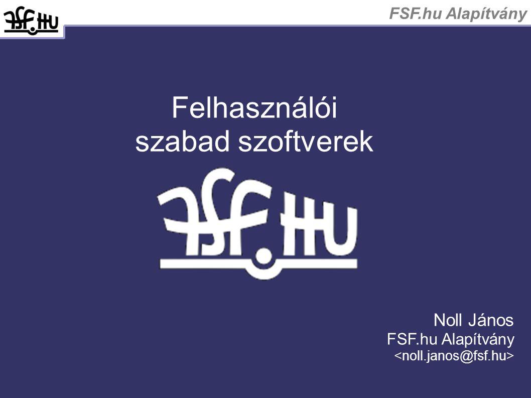 FSF.hu Alapítvány Felhasználói szabad szoftverek Noll János FSF.hu Alapítvány