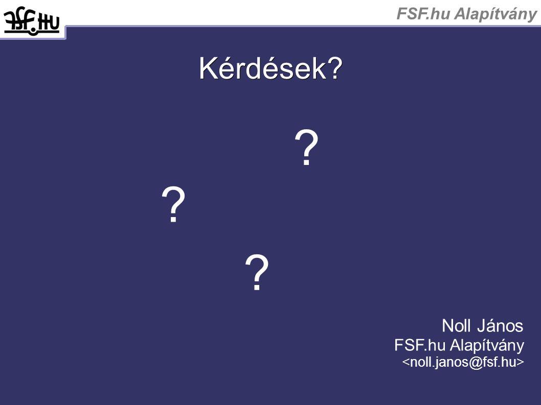 Kérdések? ? ? ? Noll János FSF.hu Alapítvány