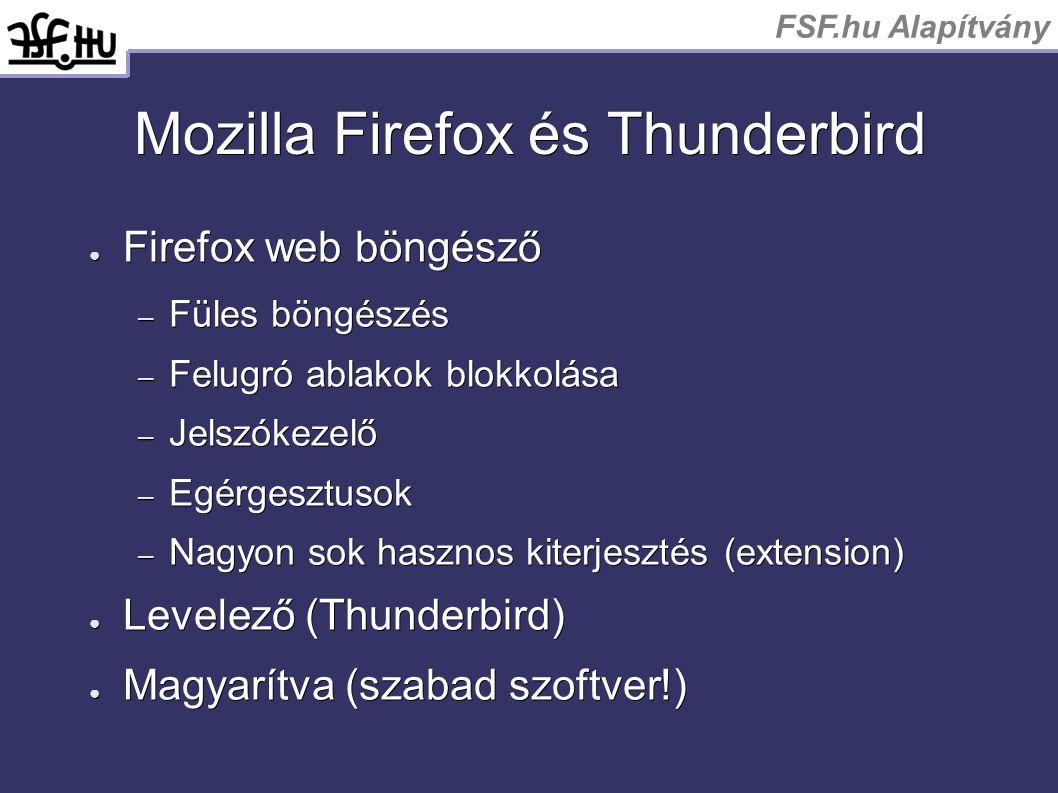 Mozilla Firefox és Thunderbird ● Firefox web böngésző – Füles böngészés – Felugró ablakok blokkolása – Jelszókezelő – Egérgesztusok – Nagyon sok hasznos kiterjesztés (extension) ● Levelező (Thunderbird) ● Magyarítva (szabad szoftver!)