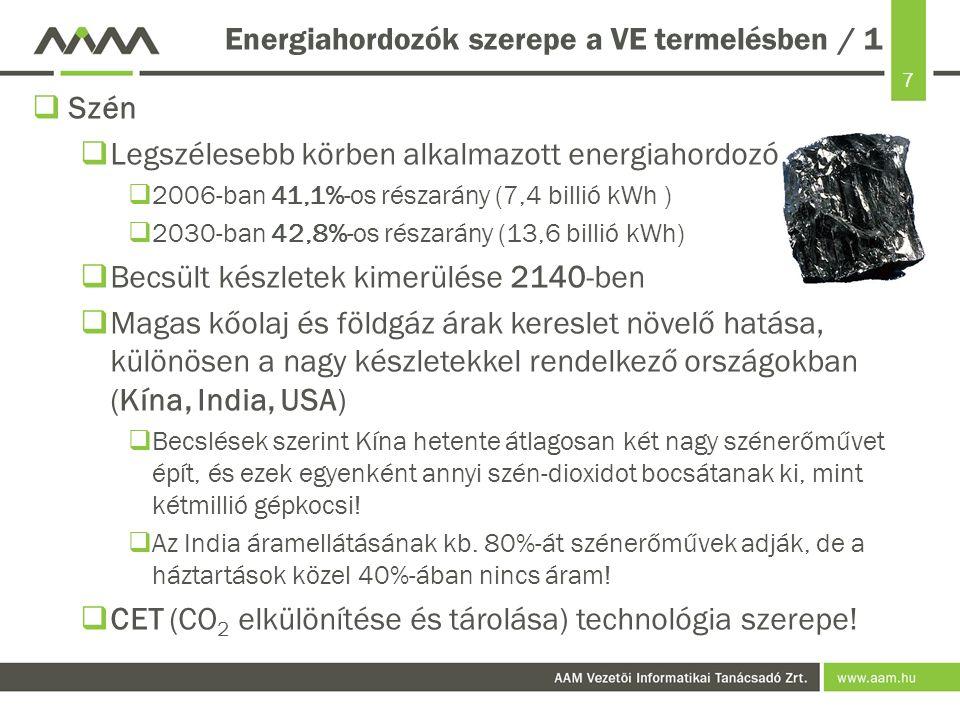 7  Szén  Legszélesebb körben alkalmazott energiahordozó  2006-ban 41,1%-os részarány (7,4 billió kWh )  2030-ban 42,8%-os részarány (13,6 billió k