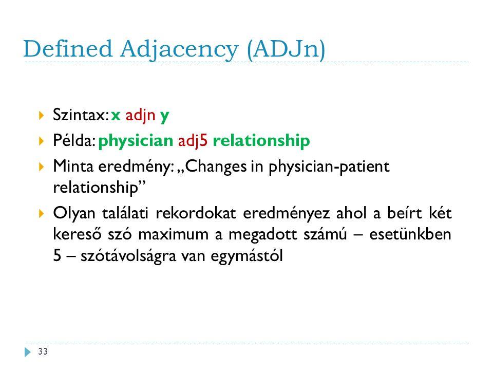 """Defined Adjacency (ADJn)  Szintax: x adjn y  Példa: physician adj5 relationship  Minta eredmény: """"Changes in physician-patient relationship  Olyan találati rekordokat eredményez ahol a beírt két kereső szó maximum a megadott számú – esetünkben 5 – szótávolságra van egymástól 33"""