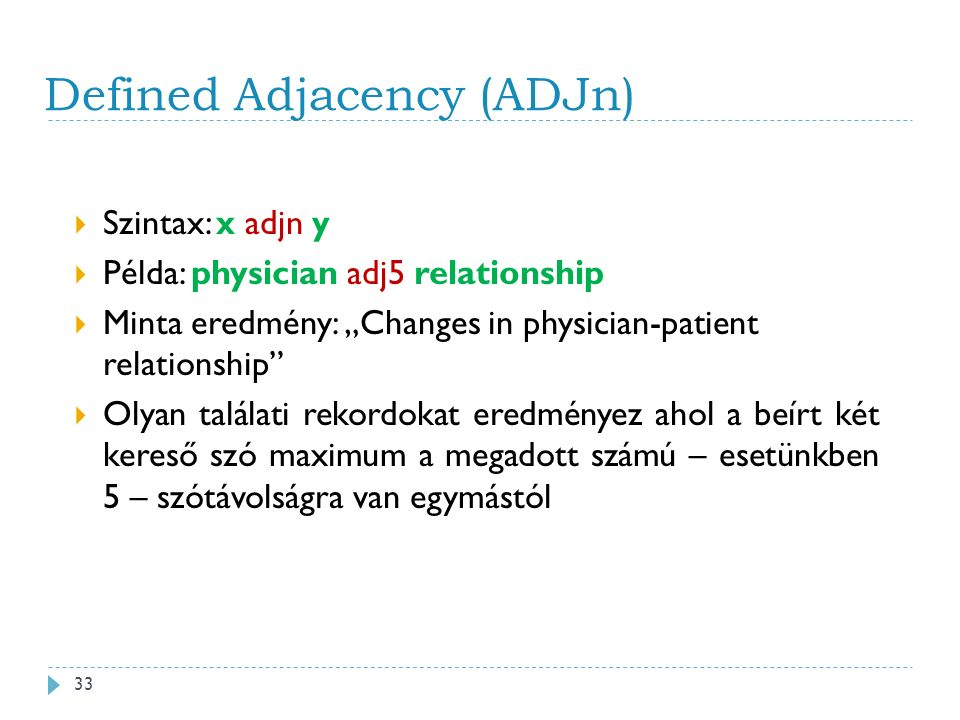 "Defined Adjacency (ADJn)  Szintax: x adjn y  Példa: physician adj5 relationship  Minta eredmény: ""Changes in physician-patient relationship""  Olya"