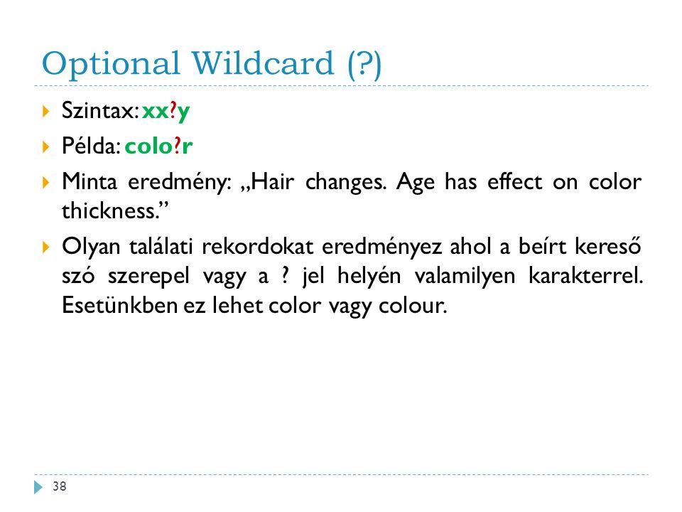 "Optional Wildcard ( )  Szintax: xx y  Példa: colo r  Minta eredmény: ""Hair changes."
