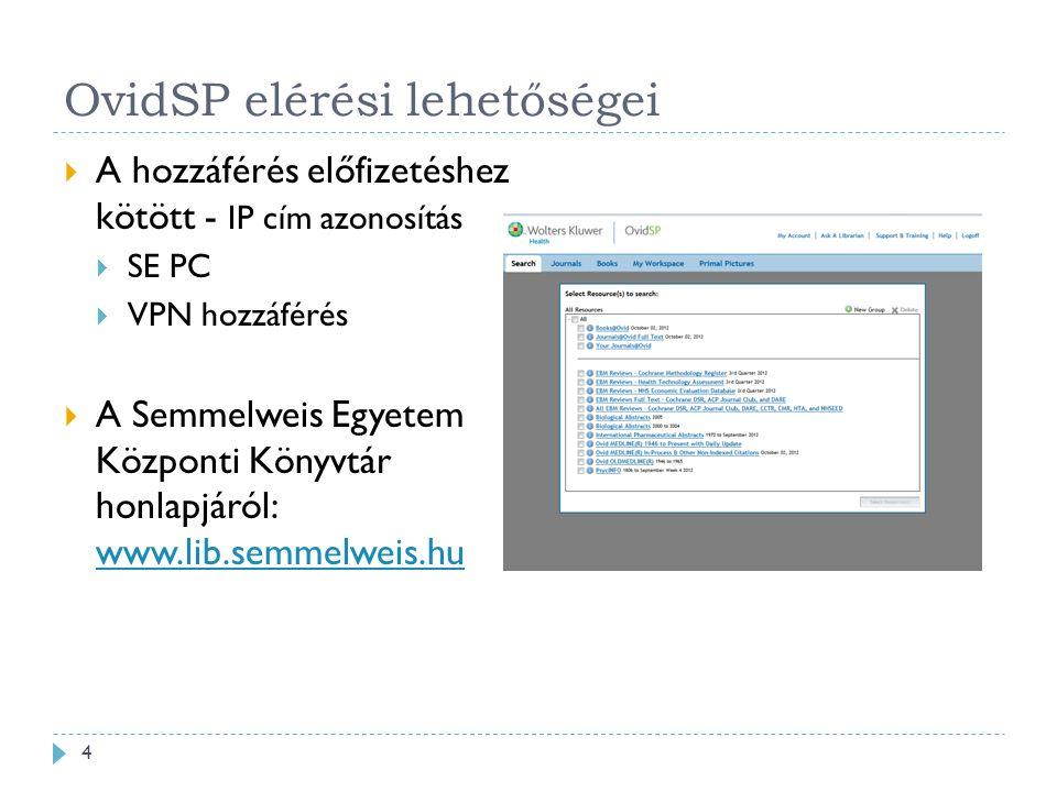 OvidSP elérési lehetőségei  A hozzáférés előfizetéshez kötött - IP cím azonosítás  SE PC  VPN hozzáférés  A Semmelweis Egyetem Központi Könyvtár honlapjáról: www.lib.semmelweis.hu www.lib.semmelweis.hu 4