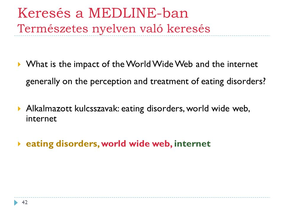 Keresés a MEDLINE-ban Természetes nyelven való keresés  What is the impact of the World Wide Web and the internet generally on the perception and treatment of eating disorders.