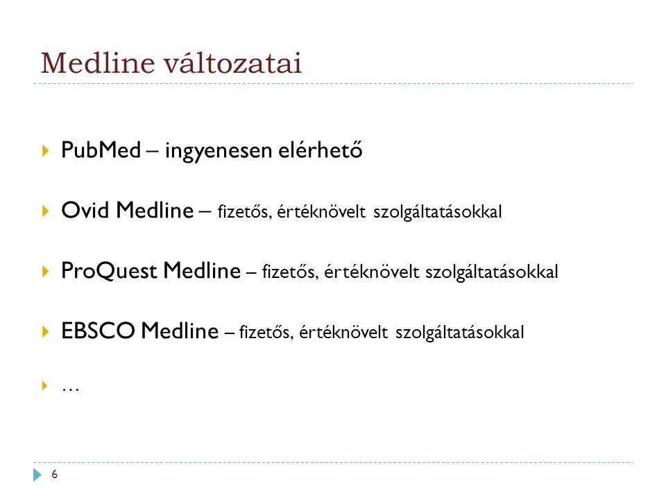 Medline változatai  PubMed – ingyenesen elérhető  Ovid Medline – fizetős, értéknövelt szolgáltatásokkal  ProQuest Medline – fizetős, értéknövelt szolgáltatásokkal  EBSCO Medline – fizetős, értéknövelt szolgáltatásokkal  … 6