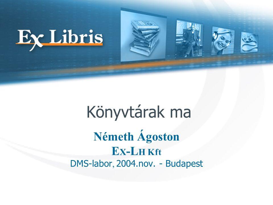 Németh Ágoston E X -L H Kft DMS-labor, 2004.nov. - Budapest Könyvtárak ma