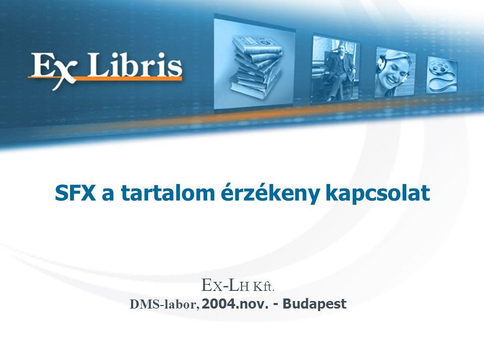 SFX a tartalom érzékeny kapcsolat E X -L H Kft. DMS-labor, 2004.nov. - Budapest