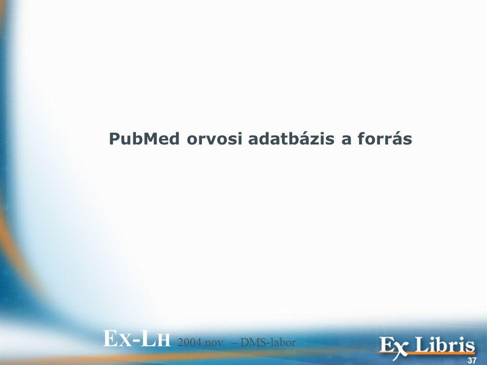 E X -L H 2004.nov. – DMS-labor 37 PubMed orvosi adatbázis a forrás