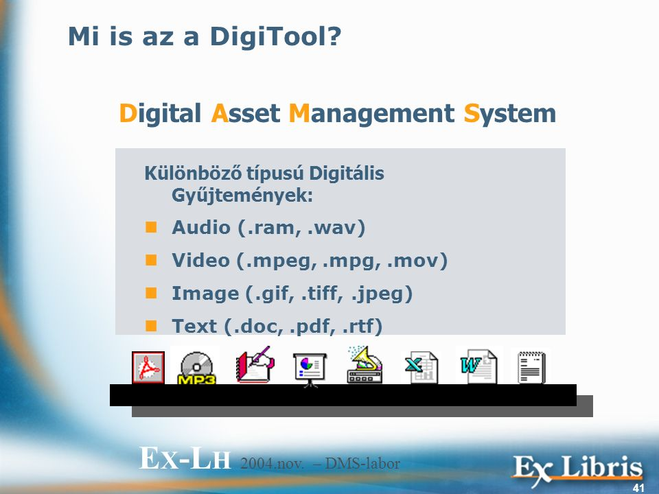 E X -L H 2004.nov. – DMS-labor 41 Mi is az a DigiTool.