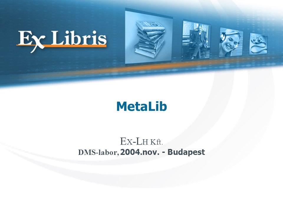 MetaLib E X -L H Kft. DMS-labor, 2004.nov. - Budapest