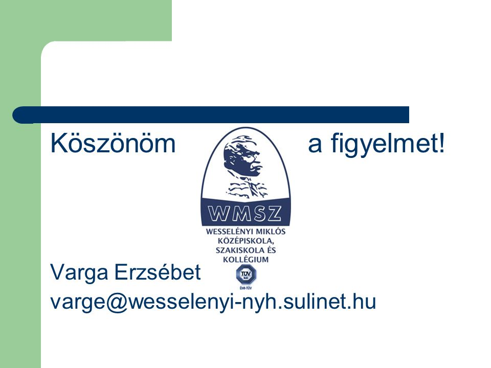 Köszönöm a figyelmet! Varga Erzsébet varge@wesselenyi-nyh.sulinet.hu