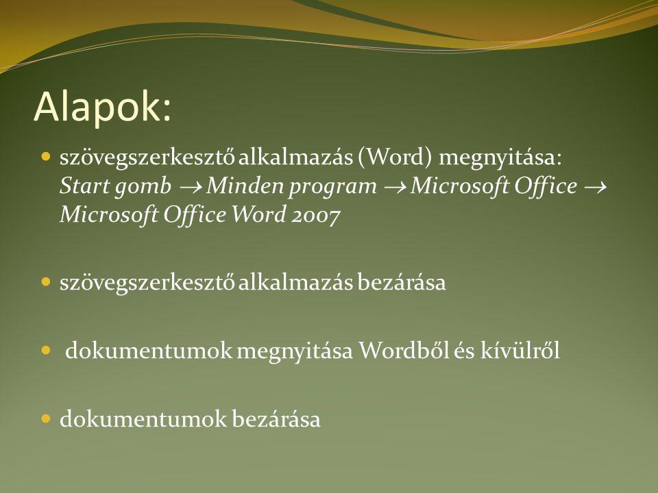 Alapok: szövegszerkesztő alkalmazás (Word) megnyitása: Start gomb  Minden program  Microsoft Office  Microsoft Office Word 2007 szövegszerkesztő alkalmazás bezárása dokumentumok megnyitása Wordből és kívülről dokumentumok bezárása