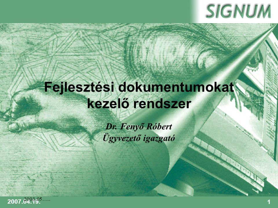 SIGNUM 2007.04.19.1 2003.05….. Fejlesztési dokumentumokat kezelő rendszer Dr.