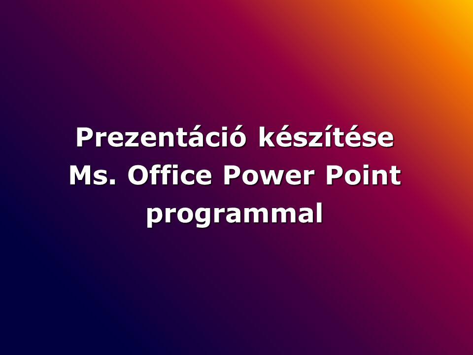 Prezentáció készítése Ms. Office Power Point programmal