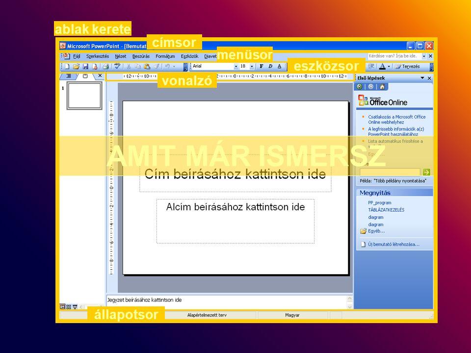 AMIT MÁR ISMERSZ menüsor eszközsor ablak kerete állapotsor vonalzó címsor