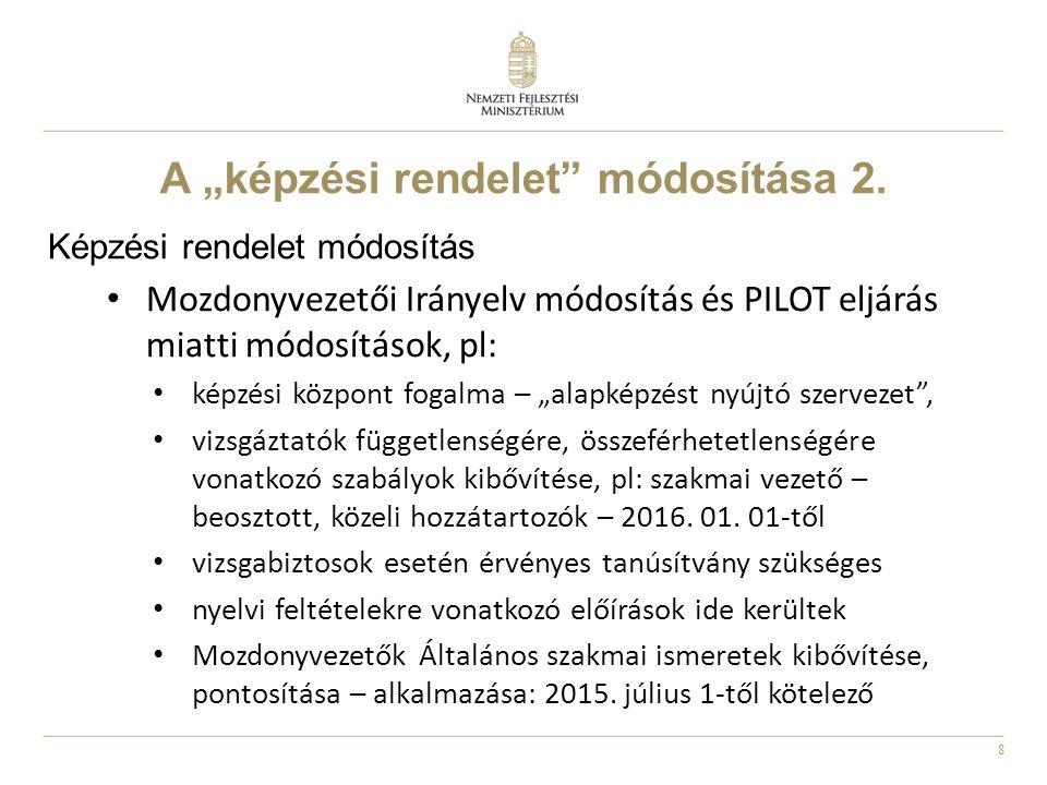 """8 A """"képzési rendelet"""" módosítása 2. Képzési rendelet módosítás Mozdonyvezetői Irányelv módosítás és PILOT eljárás miatti módosítások, pl: képzési köz"""