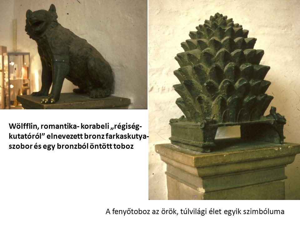 """Wölfflin, romantika- korabeli """"régiség- kutatóról elnevezett bronz farkaskutya- szobor és egy bronzból öntött toboz A fenyőtoboz az örök, túlvilági élet egyik szimbóluma"""