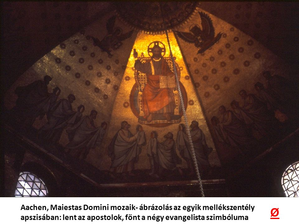 Aachen, Maiestas Domini mozaik- ábrázolás az egyik mellékszentély apszisában: lent az apostolok, fönt a négy evangelista szimbóluma Ø